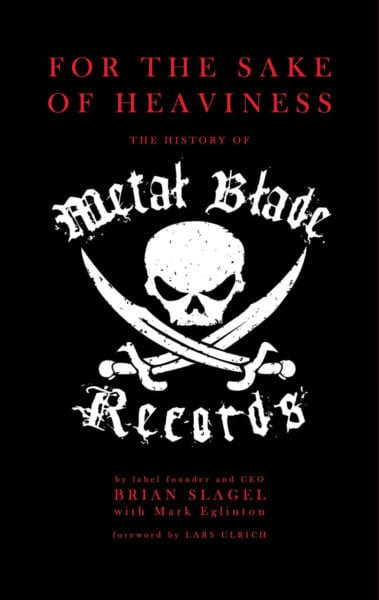 FOR THE SAKE OF HEAVINESS: THE HISTORY OF METAL BLADE RECORDS Book cover