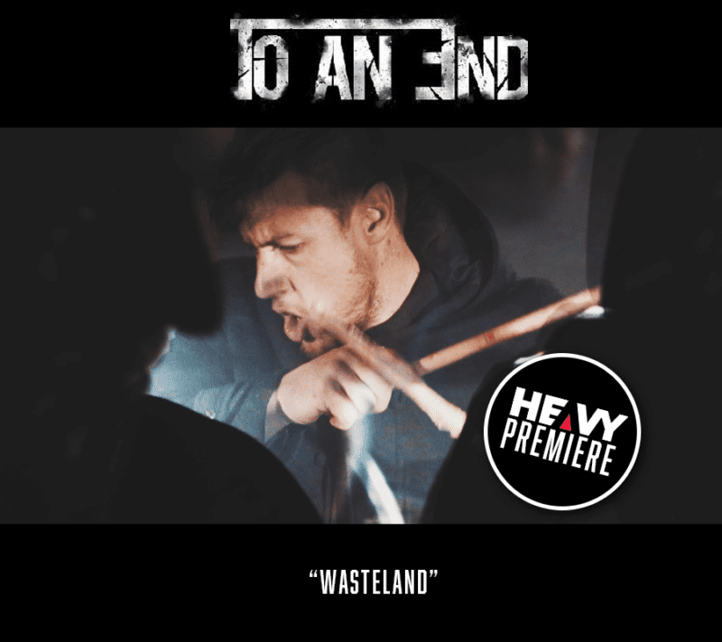 """Premiere: TO AN END """"Wasteland"""""""