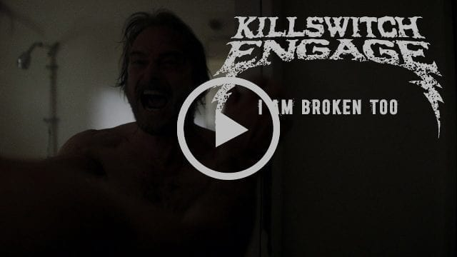 """KILLSWITCH ENGAGE release """"I Am Broken"""" new video!"""