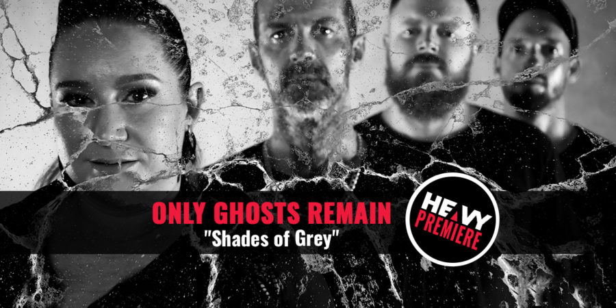 """Premiere: ONLY GHOSTS REMAIN """"Shades of Grey"""""""