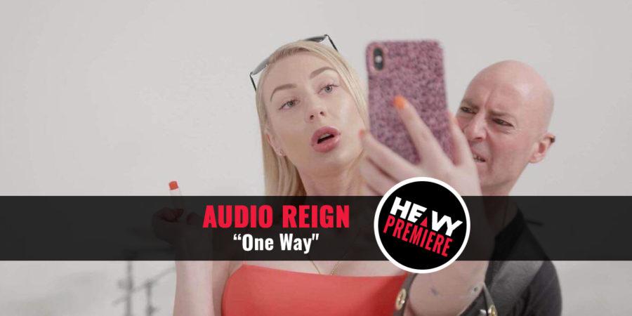 "Premiere: AUDIO REIGN ""One Way"""