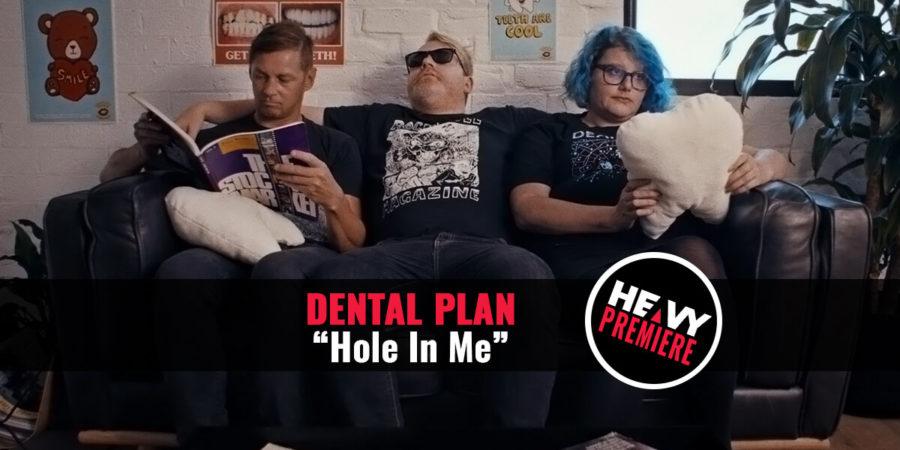 """Premiere: DENTAL PLAN """"Hole In Me"""""""