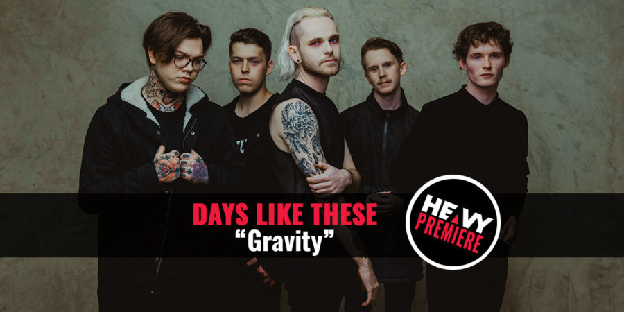 """Premiere: DAYS LIKE THESE """"Gravity"""""""