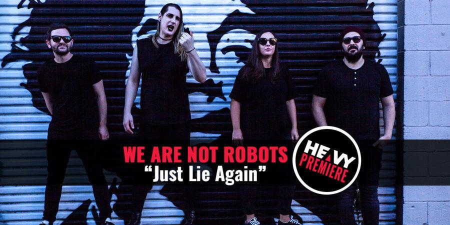 "Premiere: WE ARE NOT ROBOTS ""Just Lie Again"""
