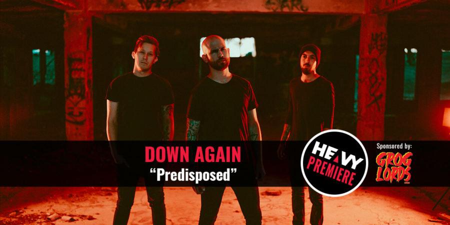 Premiere: DOWN AGAIN 'Predisposed'